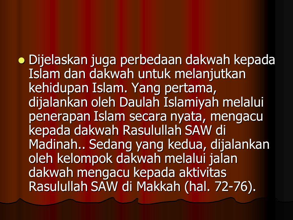 Dijelaskan juga perbedaan dakwah kepada Islam dan dakwah untuk melanjutkan kehidupan Islam. Yang pertama, dijalankan oleh Daulah Islamiyah melalui pen