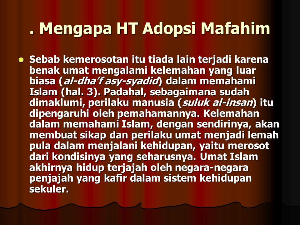 . Mengapa HT Adopsi Mafahim Sebab kemerosotan itu tiada lain terjadi karena benak umat mengalami kelemahan yang luar biasa (al-dha'f asy-syadid) dalam