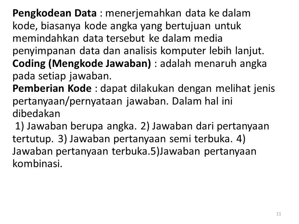 11 Pengkodean Data : menerjemahkan data ke dalam kode, biasanya kode angka yang bertujuan untuk memindahkan data tersebut ke dalam media penyimpanan d