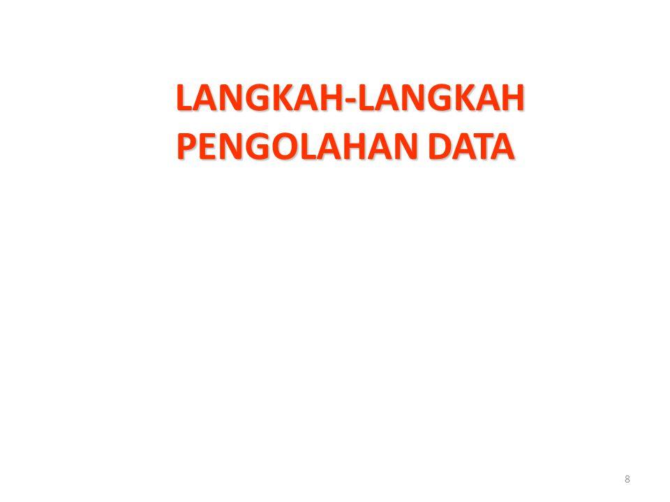 LANGKAH-LANGKAH PENGOLAHAN DATA LANGKAH-LANGKAH PENGOLAHAN DATA 8