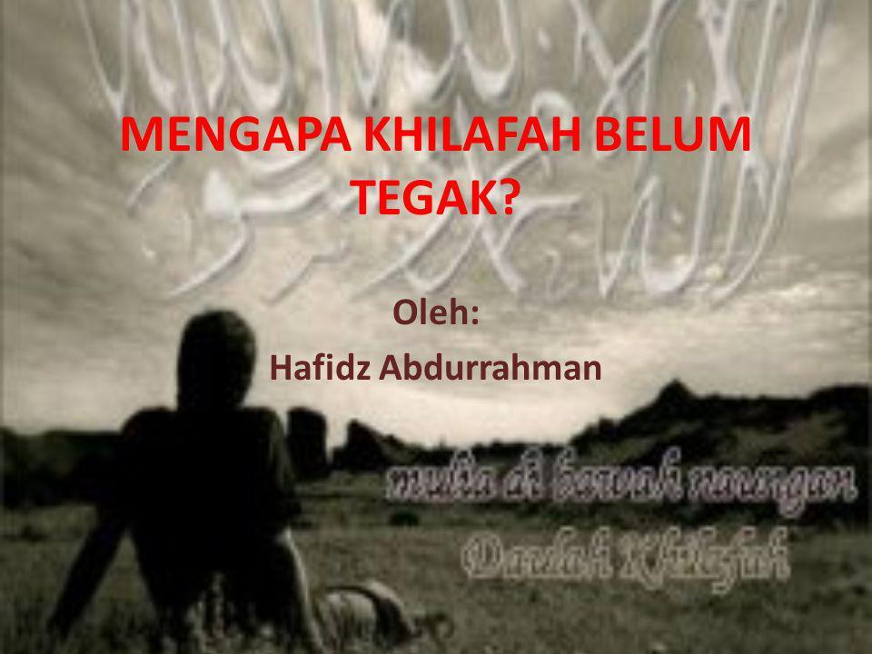 MENGAPA KHILAFAH BELUM TEGAK? Oleh: Hafidz Abdurrahman
