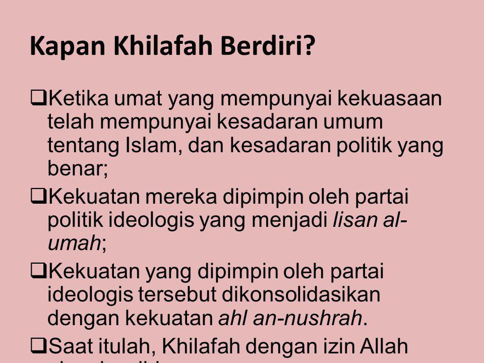 Kapan Khilafah Berdiri?  Ketika umat yang mempunyai kekuasaan telah mempunyai kesadaran umum tentang Islam, dan kesadaran politik yang benar;  Kekua