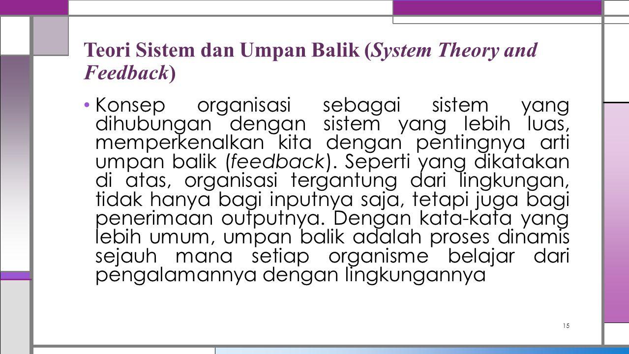 Teori Sistem dan Umpan Balik (System Theory and Feedback) Konsep organisasi sebagai sistem yang dihubungan dengan sistem yang lebih luas, memperkenalk