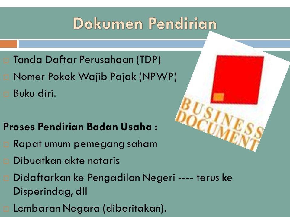  Tanda Daftar Perusahaan (TDP)  Nomer Pokok Wajib Pajak (NPWP)  Buku diri. Proses Pendirian Badan Usaha :  Rapat umum pemegang saham  Dibuatkan a
