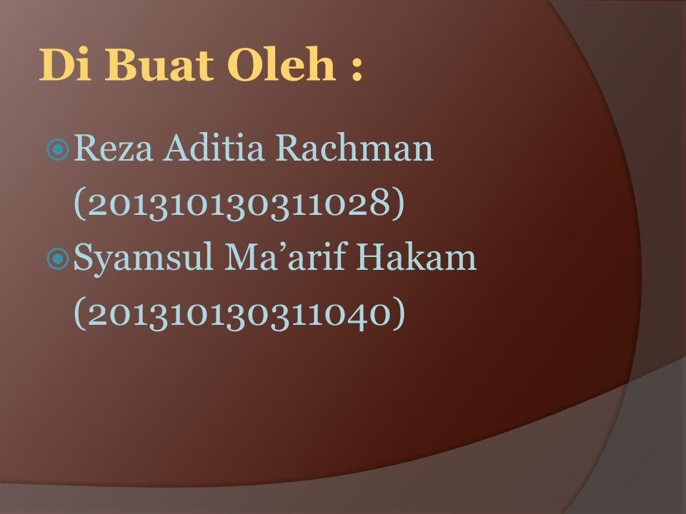 Di Buat Oleh :  Reza Aditia Rachman (201310130311028)  Syamsul Ma'arif Hakam (201310130311040)