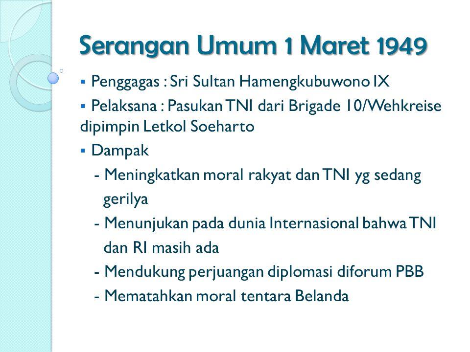 Serangan Umum 1 Maret 1949  Penggagas : Sri Sultan Hamengkubuwono IX  Pelaksana : Pasukan TNI dari Brigade 10/Wehkreise dipimpin Letkol Soeharto  D