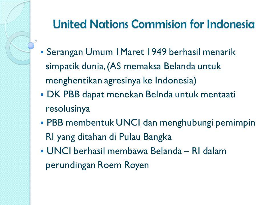 United Nations Commision for Indonesia  Serangan Umum 1Maret 1949 berhasil menarik simpatik dunia, (AS memaksa Belanda untuk menghentikan agresinya k