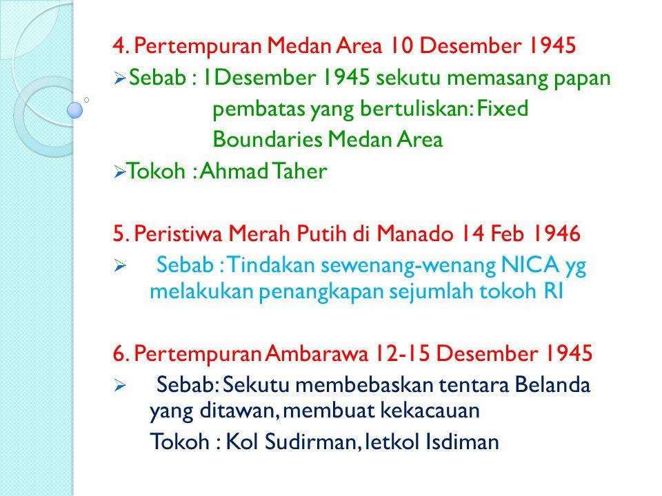 4. Pertempuran Medan Area 10 Desember 1945  Sebab : 1Desember 1945 sekutu memasang papan pembatas yang bertuliskan: Fixed Boundaries Medan Area  Tok