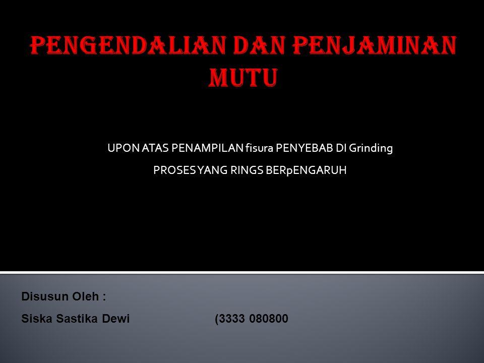 UPON ATAS PENAMPILAN fisura PENYEBAB DI Grinding PROSES YANG RINGS BERpENGARUH Disusun Oleh : Siska Sastika Dewi(3333 080800
