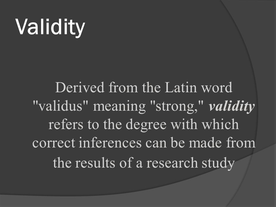 Validity Derived from the Latin word