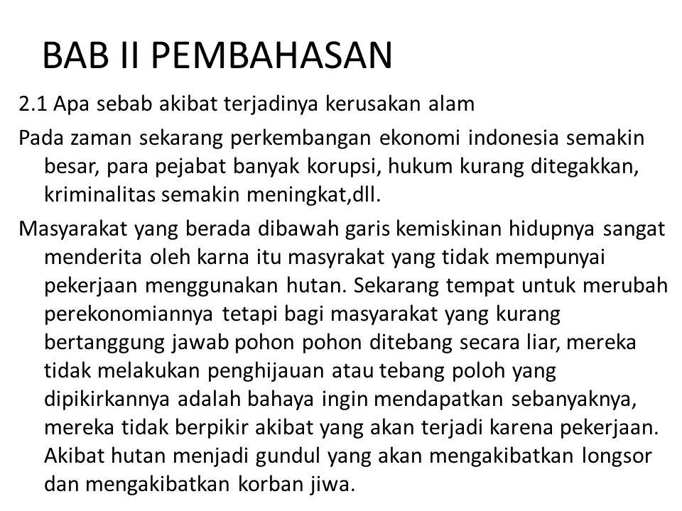 BAB II PEMBAHASAN 2.1 Apa sebab akibat terjadinya kerusakan alam Pada zaman sekarang perkembangan ekonomi indonesia semakin besar, para pejabat banyak