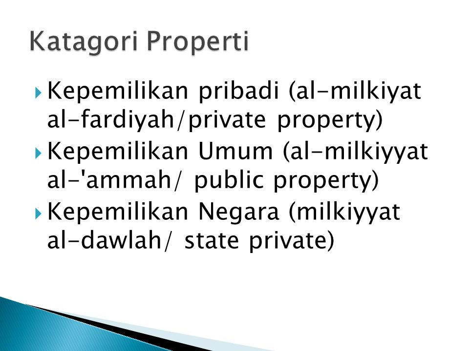  Kepemilikan pribadi (al-milkiyat al-fardiyah/private property)  Kepemilikan Umum (al-milkiyyat al- ammah/ public property)  Kepemilikan Negara (milkiyyat al-dawlah/ state private)