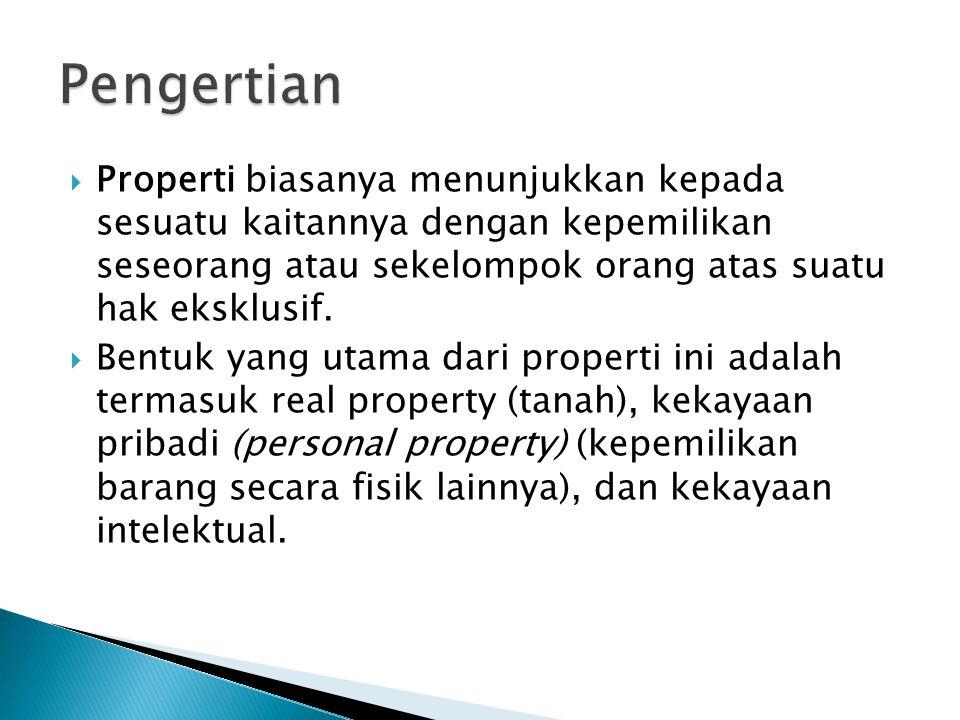  Properti biasanya menunjukkan kepada sesuatu kaitannya dengan kepemilikan seseorang atau sekelompok orang atas suatu hak eksklusif.