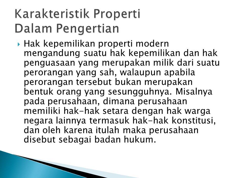  Hak kepemilikan properti modern mengandung suatu hak kepemilikan dan hak penguasaan yang merupakan milik dari suatu perorangan yang sah, walaupun apabila perorangan tersebut bukan merupakan bentuk orang yang sesungguhnya.