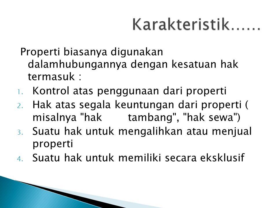 Properti biasanya digunakan dalamhubungannya dengan kesatuan hak termasuk : 1.