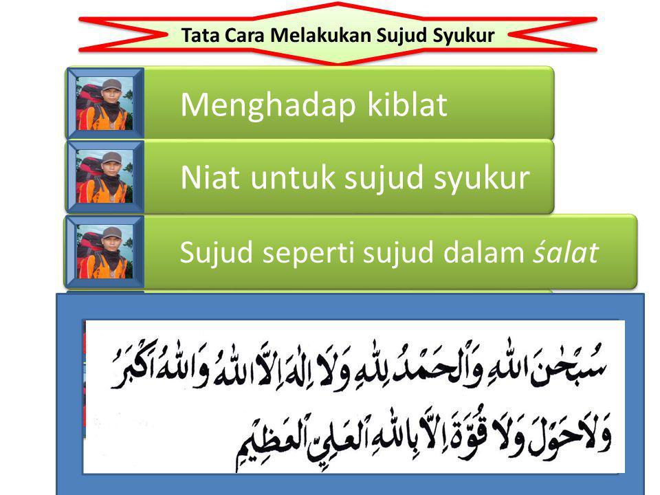 Tata Cara Melakukan Sujud Syukur Menghadap kiblat Duduk kembali Salam Sujud seperti sujud dalam śalat Niat untuk sujud syukur