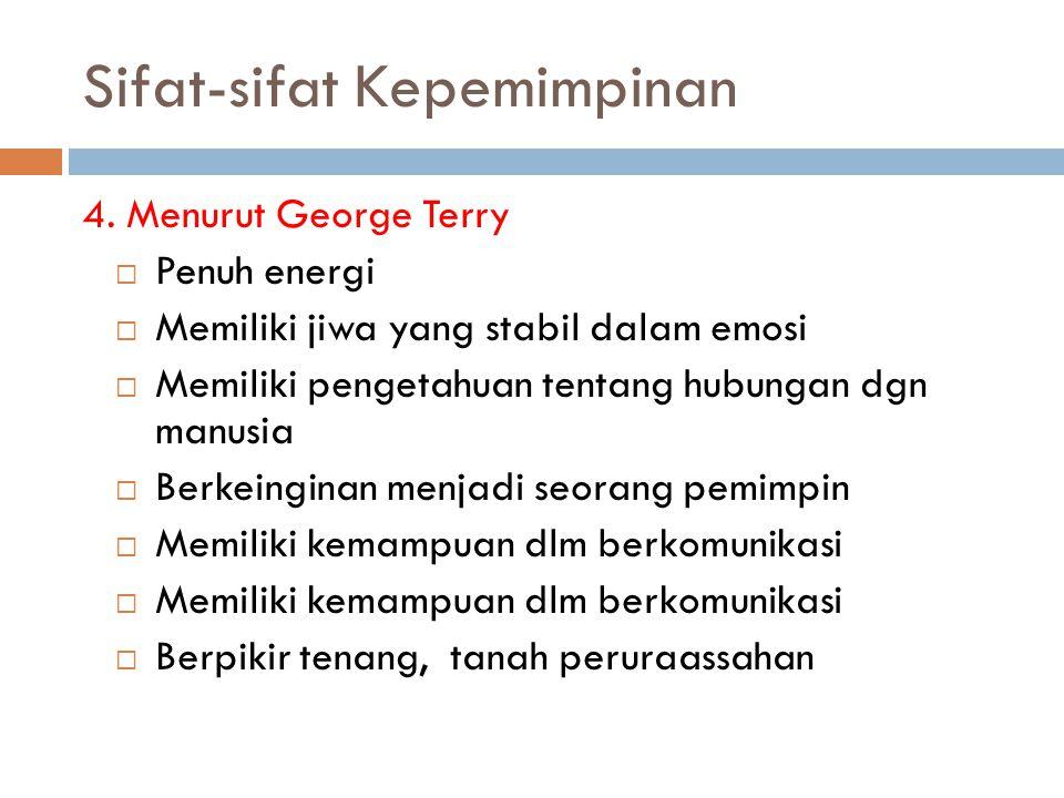 Sifat-sifat Kepemimpinan 4. Menurut George Terry  Penuh energi  Memiliki jiwa yang stabil dalam emosi  Memiliki pengetahuan tentang hubungan dgn ma