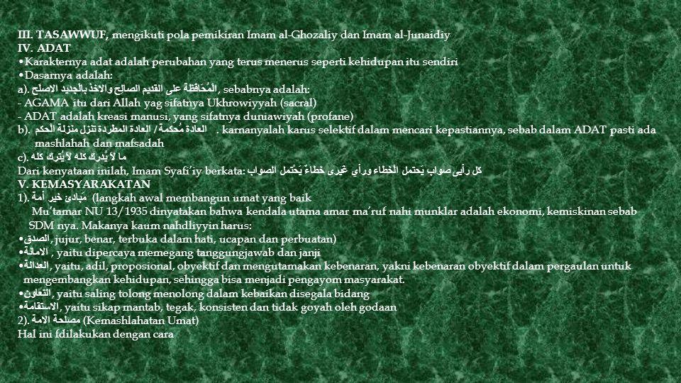 III. TASAWWUF, mengikuti pola pemikiran Imam al-Ghozaliy dan Imam al-Junaidiy IV. ADAT Karakternya adat adalah perubahan yang terus menerus seperti ke