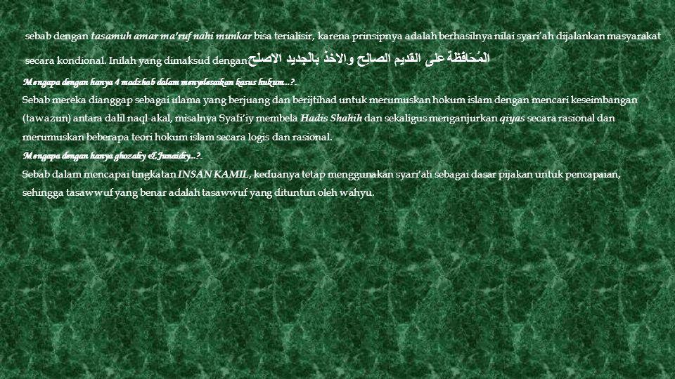 sebab dengan tasamuh amar ma'ruf nahi munkar bisa terialisir, karena prinsipnya adalah berhasilnya nilai syari'ah dijalankan masyarakat secara kondion