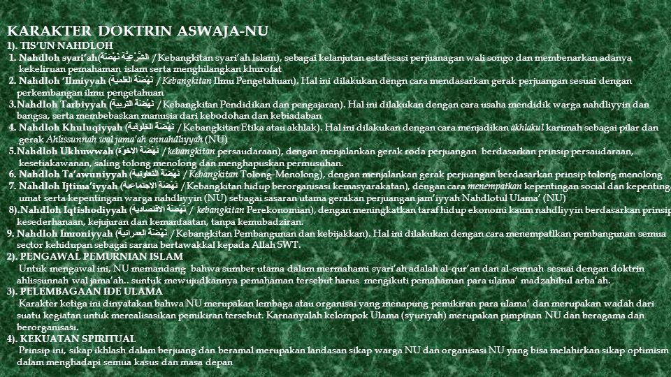 KARAKTER DOKTRIN ASWAJA-NU 1). TIS'UN NAHDLOH 1. Nahdloh syari'ah ( نَهْضَةُ الشَّرْعِيَّة /Kebangkitan syari'ah Islam), sebagai kelanjutan estafesasi