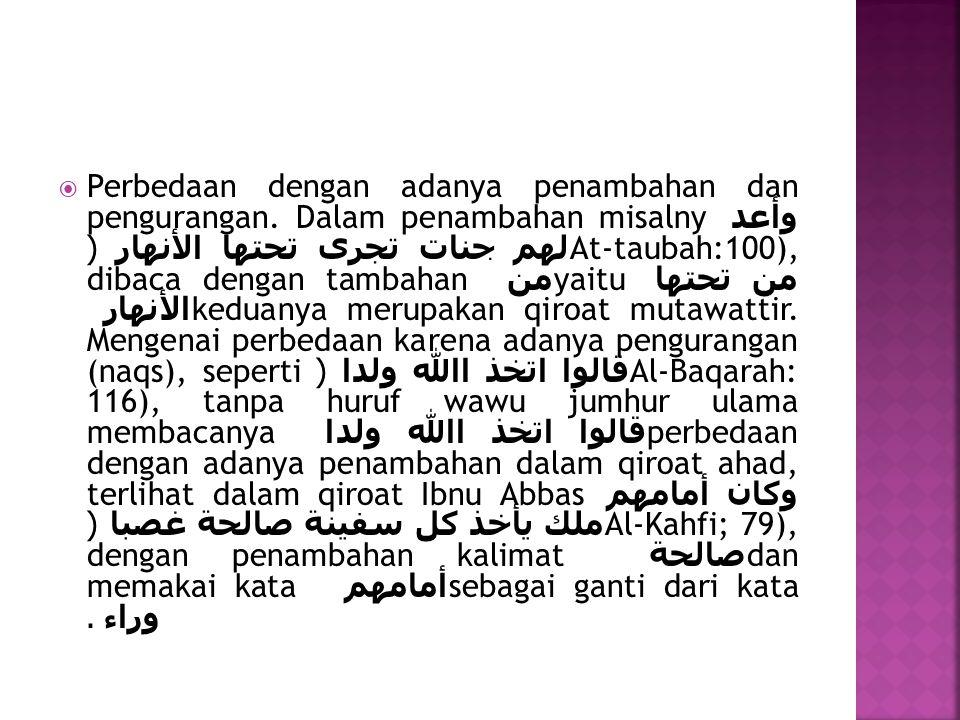  Perbedaan dengan adanya penambahan dan pengurangan. Dalam penambahan misalny وأعد لهم جنات تجرى تحتها الأنهار (At-taubah:100), dibaca dengan tambaha