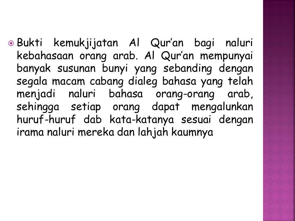  Bukti kemukjijatan Al Qur'an bagi naluri kebahasaan orang arab. Al Qur'an mempunyai banyak susunan bunyi yang sebanding dengan segala macam cabang d