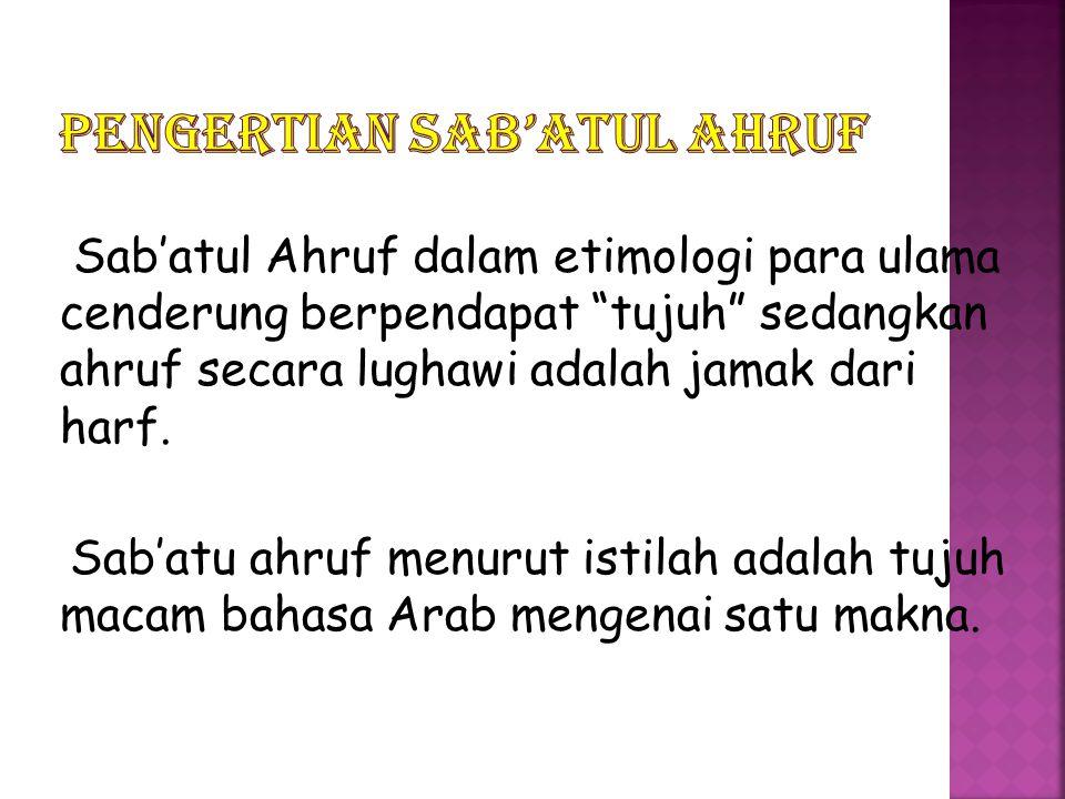 "Sab'atul Ahruf dalam etimologi para ulama cenderung berpendapat ""tujuh"" sedangkan ahruf secara lughawi adalah jamak dari harf. Sab'atu ahruf menurut i"