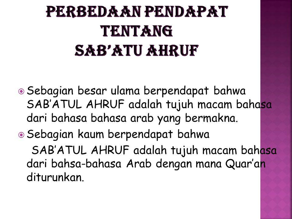  Sebagian besar ulama berpendapat bahwa SAB'ATUL AHRUF adalah tujuh macam bahasa dari bahasa bahasa arab yang bermakna.  Sebagian kaum berpendapat b