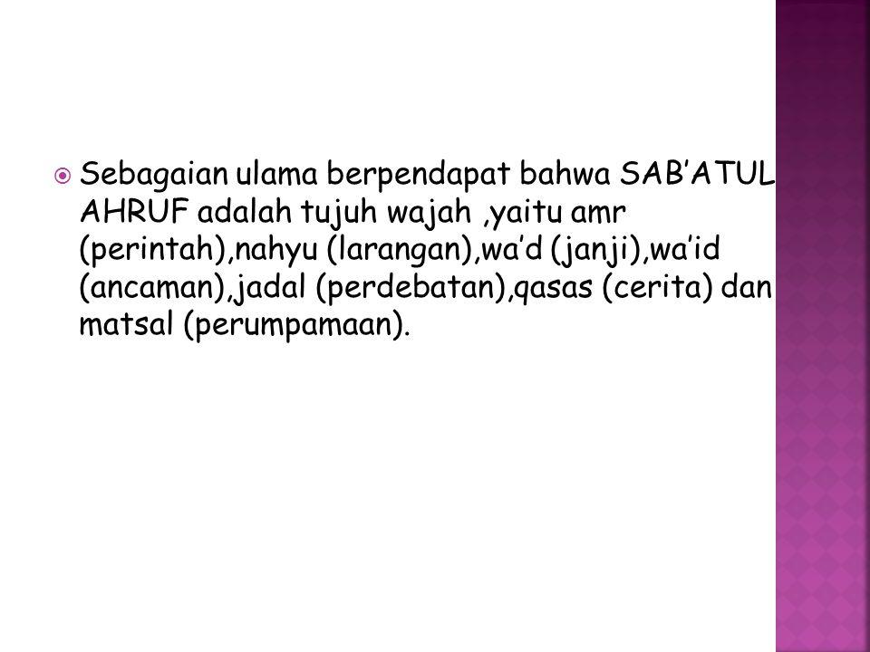  Sebagaian ulama berpendapat bahwa SAB'ATUL AHRUF adalah tujuh wajah,yaitu amr (perintah),nahyu (larangan),wa'd (janji),wa'id (ancaman),jadal (perdeb