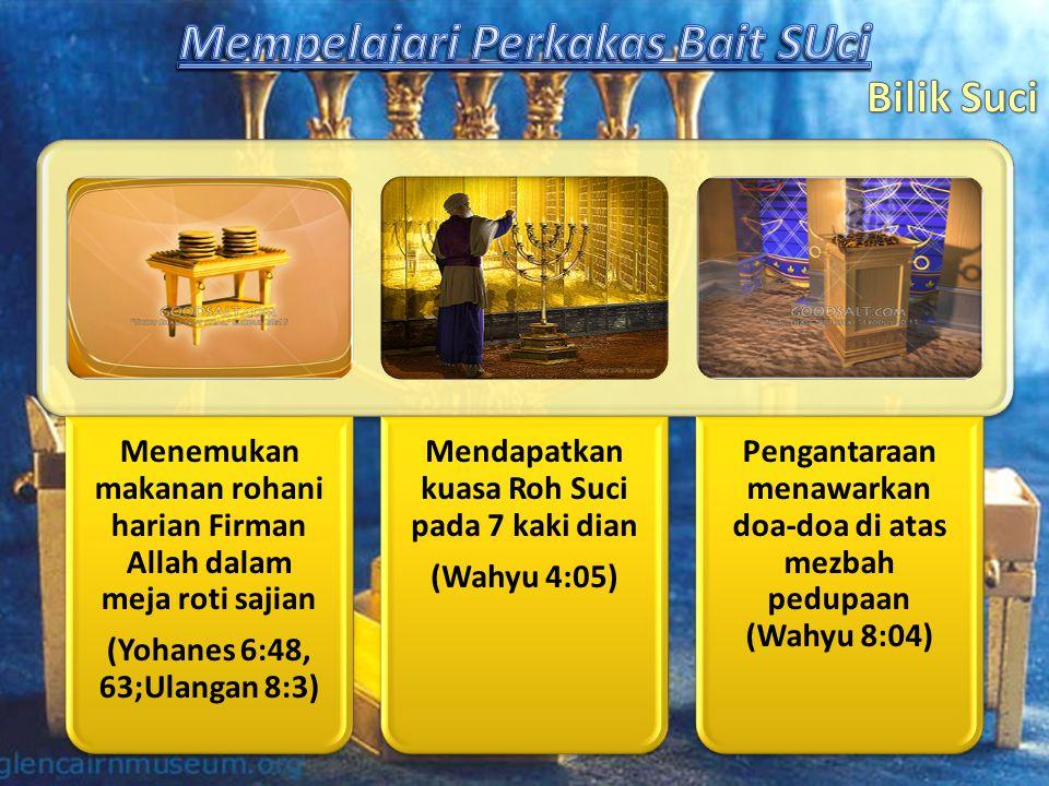 Menemukan makanan rohani harian Firman Allah dalam meja roti sajian (Yohanes 6:48, 63;Ulangan 8:3) Mendapatkan kuasa Roh Suci pada 7 kaki dian (Wahyu