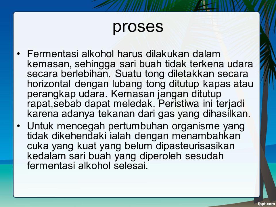 proses Fermentasi alkohol harus dilakukan dalam kemasan, sehingga sari buah tidak terkena udara secara berlebihan. Suatu tong diletakkan secara horizo