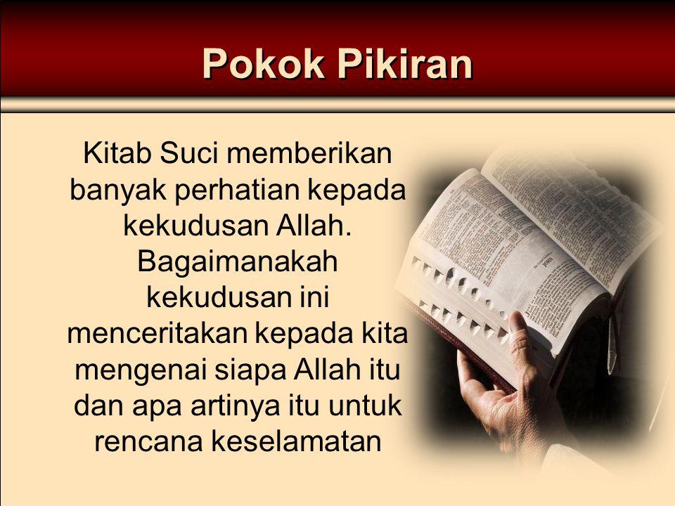 Pokok Pikiran Kitab Suci memberikan banyak perhatian kepada kekudusan Allah. Bagaimanakah kekudusan ini menceritakan kepada kita mengenai siapa Allah