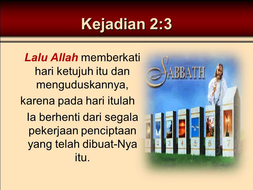 Kejadian 2:3 Lalu Allah memberkati hari ketujuh itu dan menguduskannya, karena pada hari itulah Ia berhenti dari segala pekerjaan penciptaan yang tela