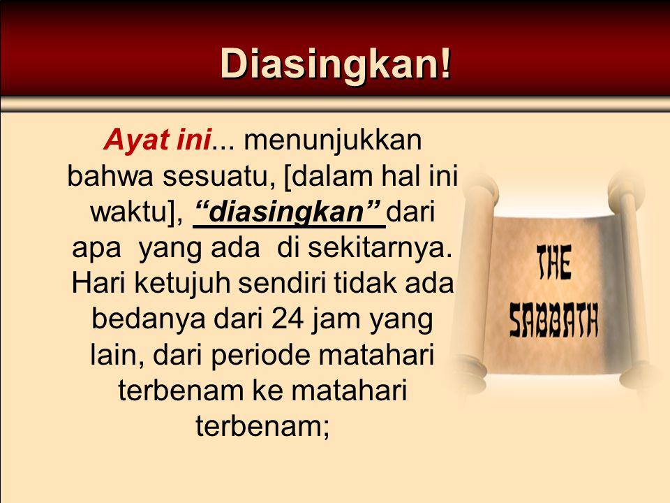 """Diasingkan! Ayat ini... menunjukkan bahwa sesuatu, [dalam hal ini waktu], """"diasingkan"""" dari apa yang ada di sekitarnya. Hari ketujuh sendiri tidak ada"""