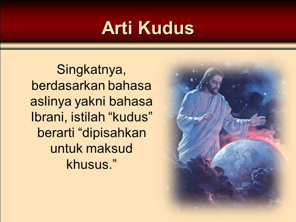 """Arti Kudus Singkatnya, berdasarkan bahasa aslinya yakni bahasa Ibrani, istilah """"kudus"""" berarti """"dipisahkan untuk maksud khusus."""""""