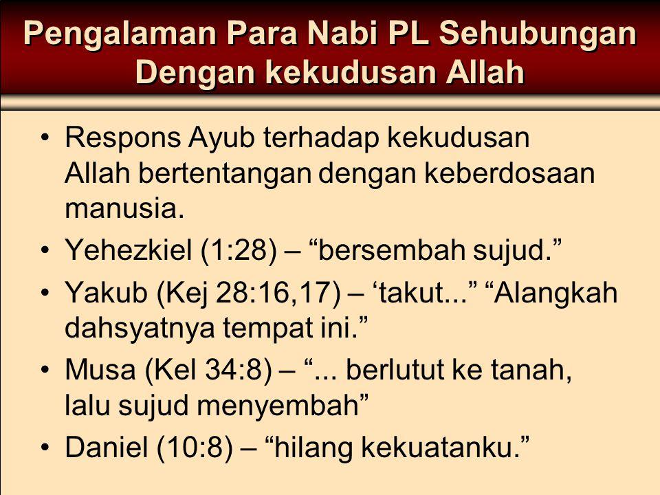 Pengalaman Para Nabi PL Sehubungan Dengan kekudusan Allah Respons Ayub terhadap kekudusan Allah bertentangan dengan keberdosaan manusia. Yehezkiel (1: