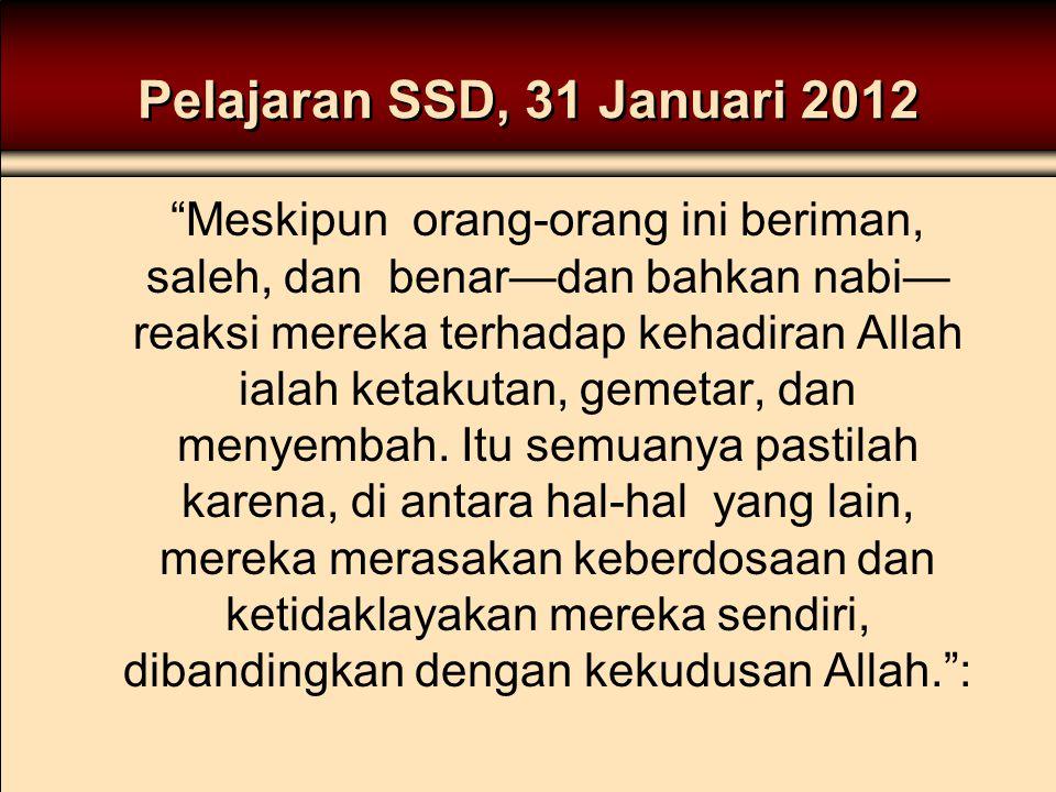 """Pelajaran SSD, 31 Januari 2012 """"Meskipun orang-orang ini beriman, saleh, dan benar—dan bahkan nabi— reaksi mereka terhadap kehadiran Allah ialah ketak"""