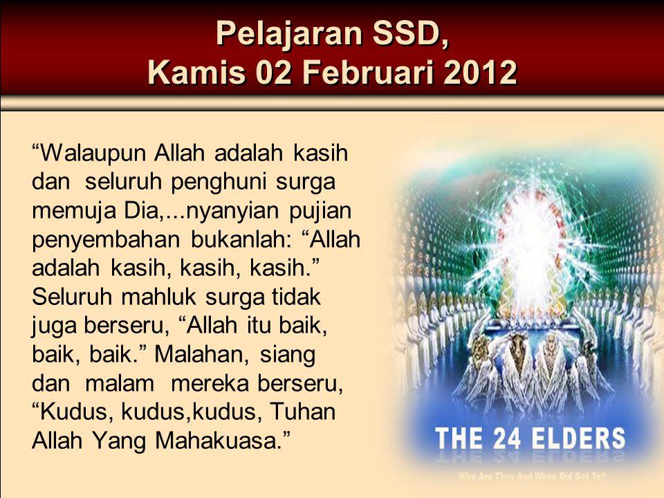 """Pelajaran SSD, Kamis 02 Februari 2012 """"Walaupun Allah adalah kasih dan seluruh penghuni surga memuja Dia,...nyanyian pujian penyembahan bukanlah: """"All"""