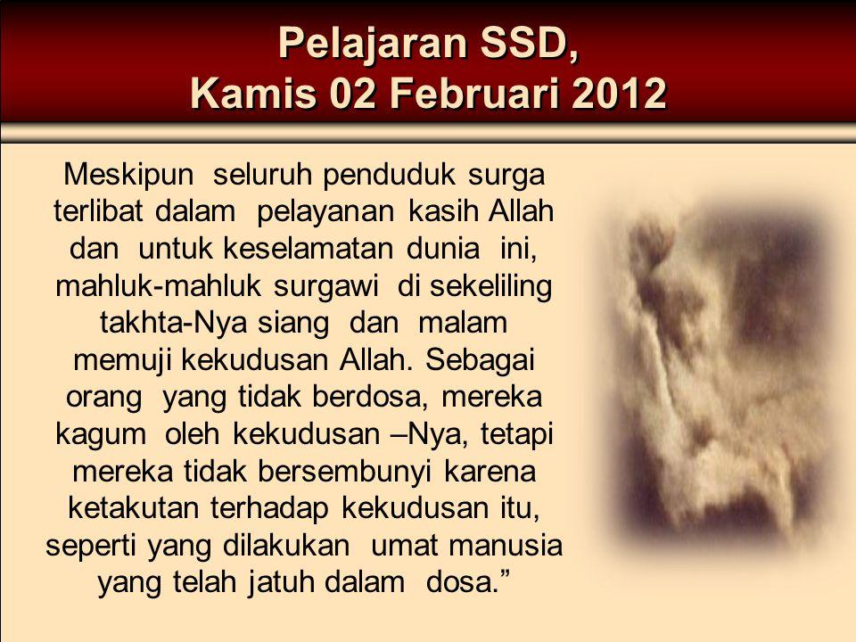 Pelajaran SSD, Kamis 02 Februari 2012 Meskipun seluruh penduduk surga terlibat dalam pelayanan kasih Allah dan untuk keselamatan dunia ini, mahluk-mah