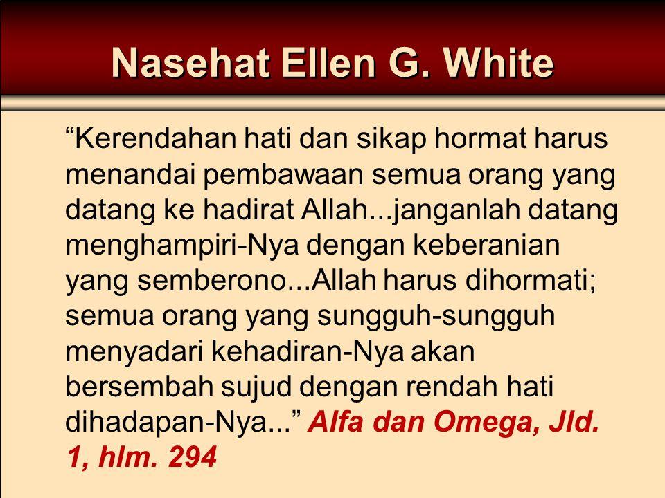 """Nasehat Ellen G. White """"Kerendahan hati dan sikap hormat harus menandai pembawaan semua orang yang datang ke hadirat Allah...janganlah datang menghamp"""