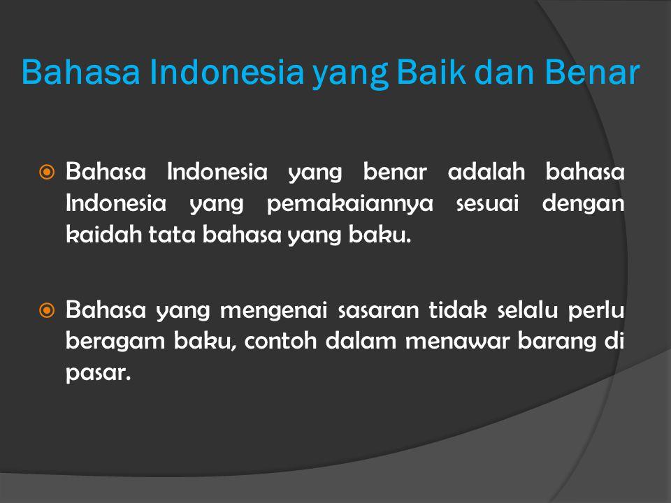 Bahasa Indonesia yang Baik dan Benar  Bahasa Indonesia yang benar adalah bahasa Indonesia yang pemakaiannya sesuai dengan kaidah tata bahasa yang bak