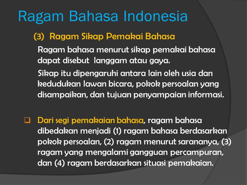 Ragam Bahasa Indonesia (3) Ragam Sikap Pemakai Bahasa Ragam bahasa menurut sikap pemakai bahasa dapat disebut langgam atau gaya. Sikap itu dipengaruhi