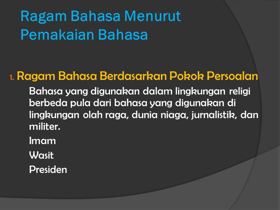 Ragam Bahasa Menurut Pemakaian Bahasa 2.
