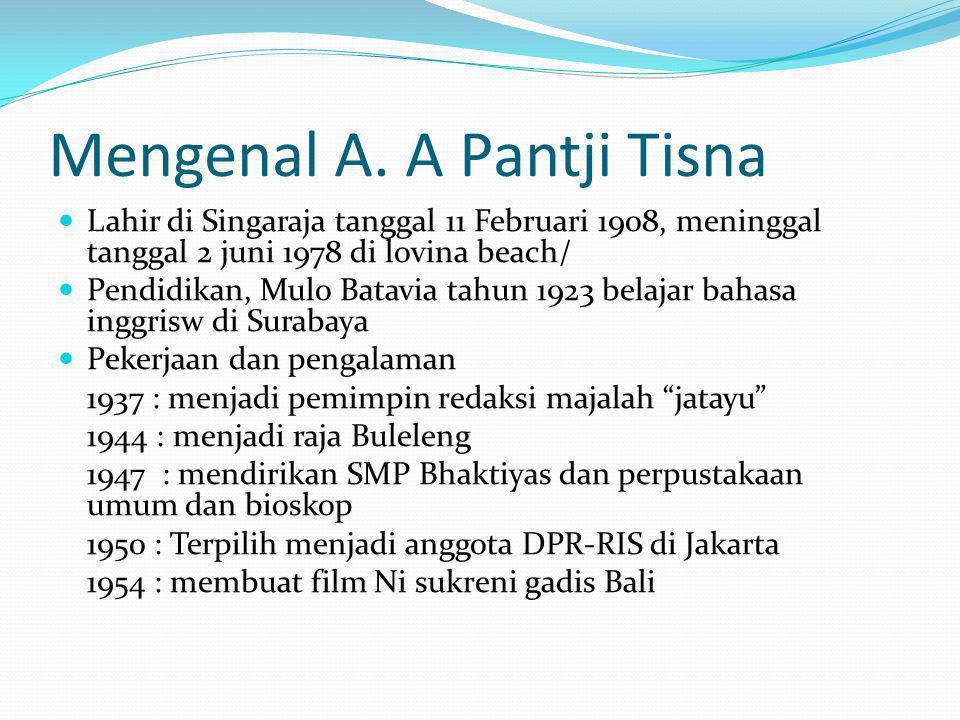 Mengenal A. A Pantji Tisna Lahir di Singaraja tanggal 11 Februari 1908, meninggal tanggal 2 juni 1978 di lovina beach/ Pendidikan, Mulo Batavia tahun