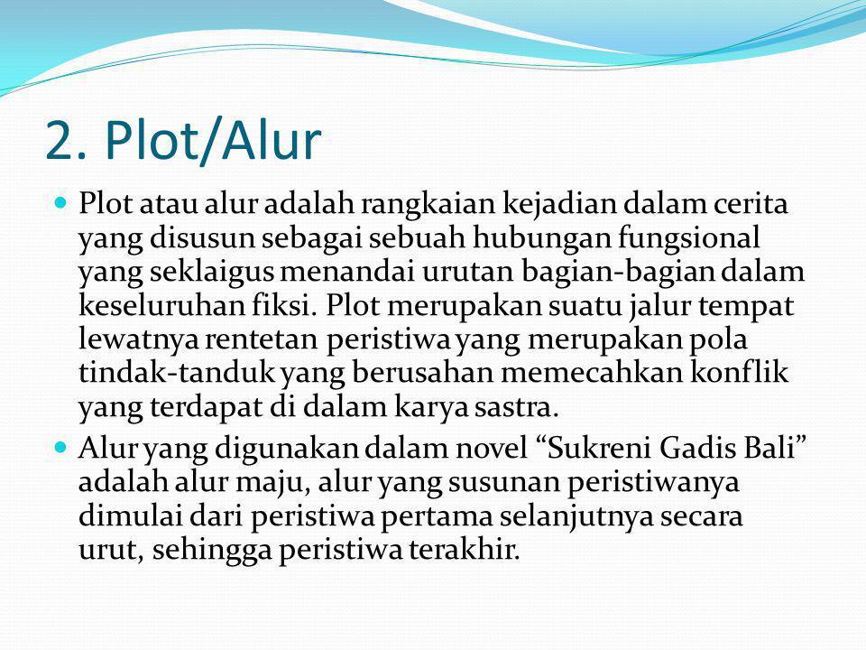 2. Plot/Alur Plot atau alur adalah rangkaian kejadian dalam cerita yang disusun sebagai sebuah hubungan fungsional yang seklaigus menandai urutan bagi