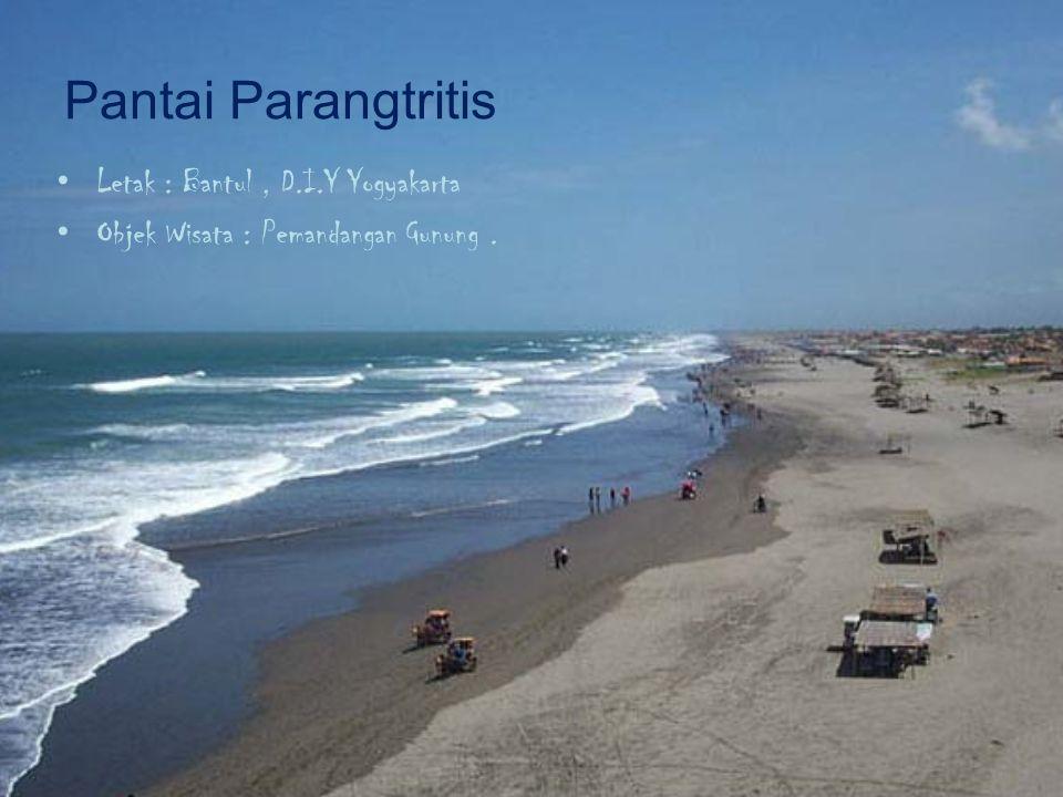 Pantai Parangtritis Letak : Bantul, D.I.Y Yogyakarta Objek Wisata : Pemandangan Gunung.