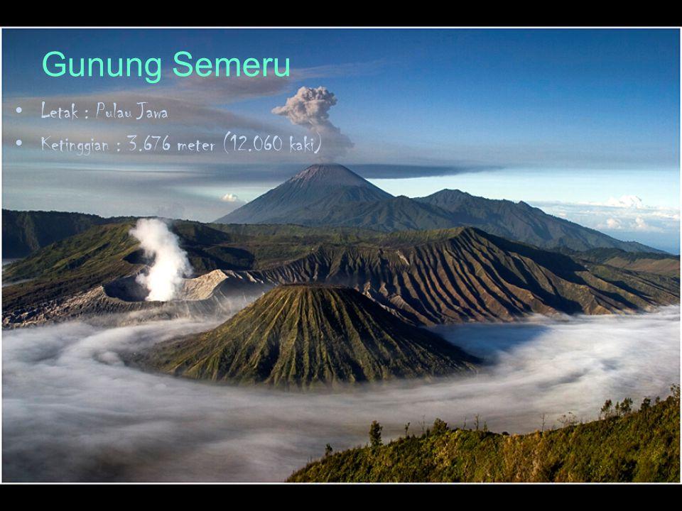 Gunung Semeru Letak : Pulau Jawa Ketinggian : 3.676 meter (12.060 kaki)