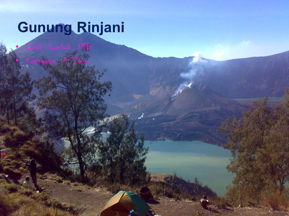 Gunung Rinjani Letak : Lombok, NTB Ketinggian : 3.726 m
