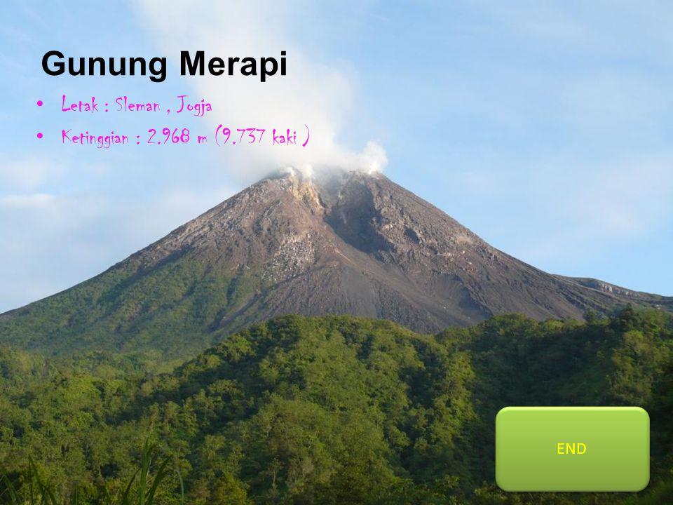 Gunung Merapi Letak : Sleman, Jogja Ketinggian : 2.968 m (9.737 kaki ) END
