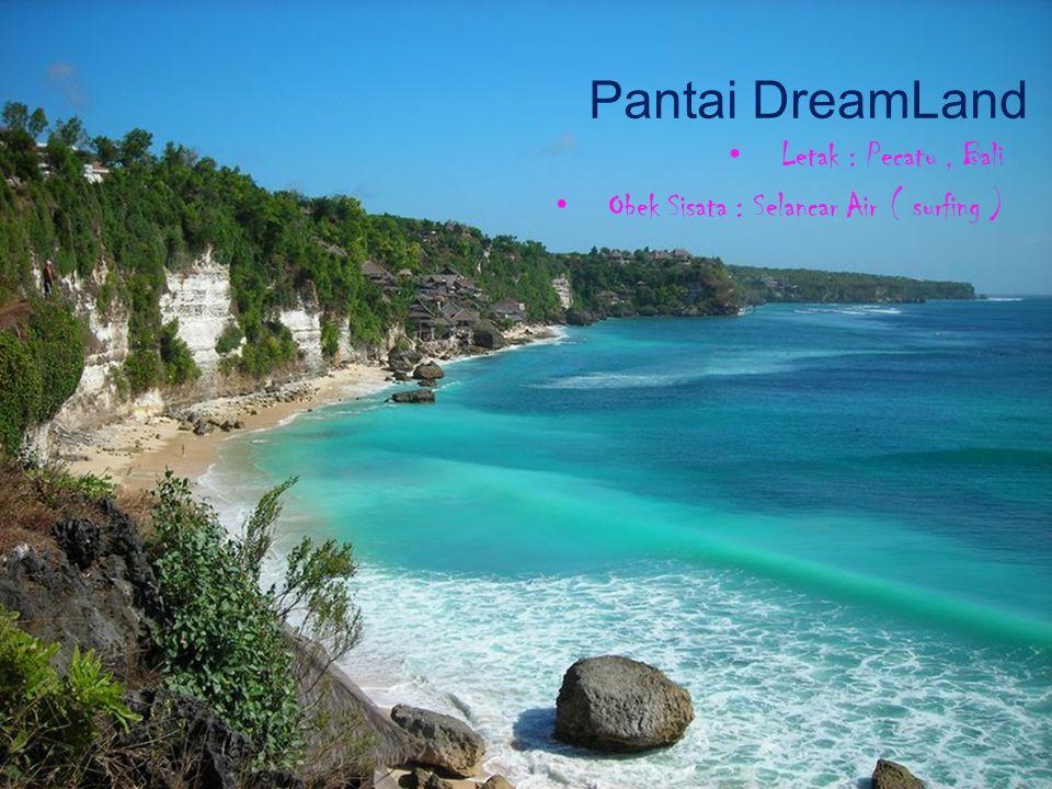 Pantai DreamLand Letak : Pecatu, Bali Obek Sisata : Selancar Air ( surfing )